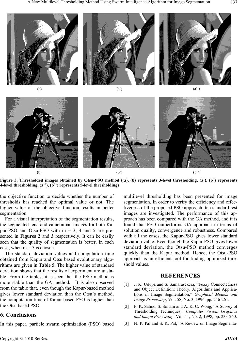 a fast algorithm for multilevel thresholding Multilevel otsu thresholding is more or less an lda dimensionality reduction (and clustering) over the histogram nonetheless, algorithms which do not complicate things that much are already there for a good implementation, look here: a fast algorithm for multi level thresholding[^.
