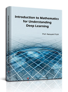 Introduction to Mathematics for Understanding Deep Learning